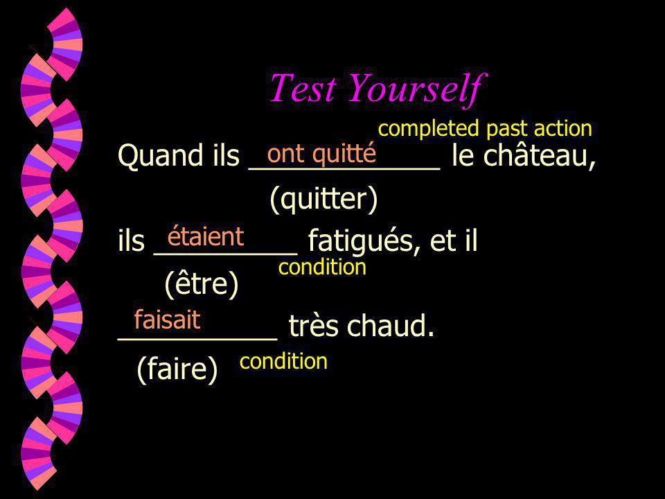 Test Yourself Quand ils ____________ le château, (quitter) ils _________ fatigués, et il (être) __________ très chaud. (faire) ont quitté faisait étai