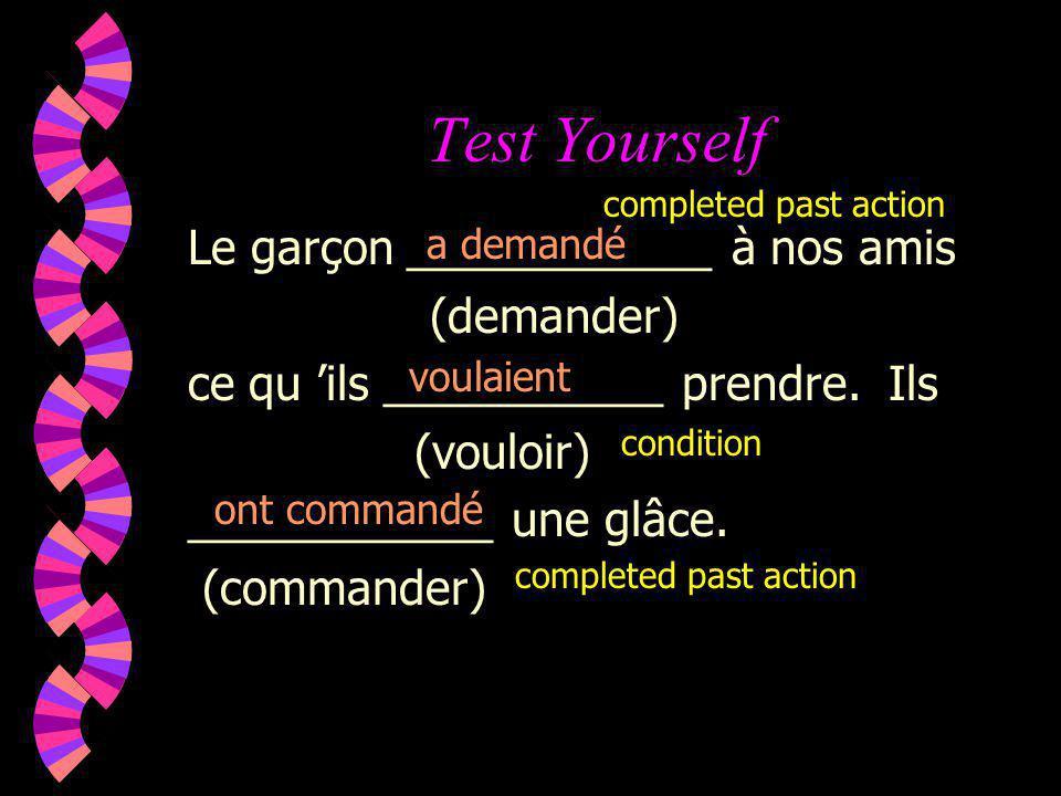 Test Yourself Le garçon ____________ à nos amis (demander) ce qu ils ___________ prendre. Ils (vouloir) ____________ une glâce. (commander) a demandé