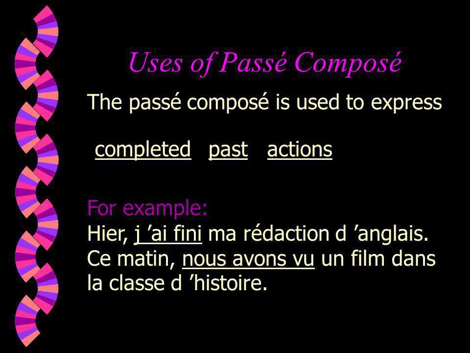 Uses of Passé Composé Hier, j ai fini ma rédaction d anglais.