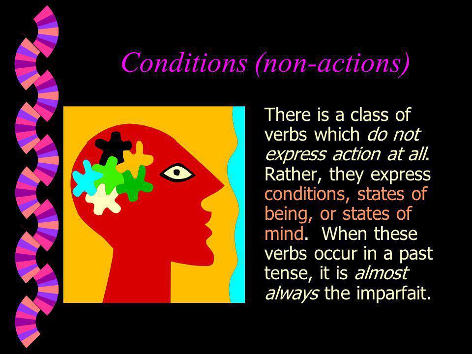 Conditions (non-actions) Some of these verbs are: être avoir vouloir pouvoirsavoir désirer connaîtrepensercroire se sentirespéreraimer faire (w/ expressions of weather)