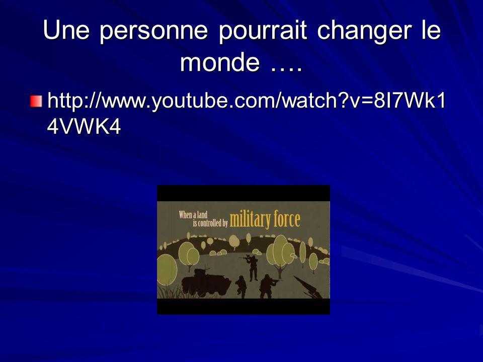 Une personne pourrait changer le monde …. http://www.youtube.com/watch?v=8I7Wk1 4VWK4