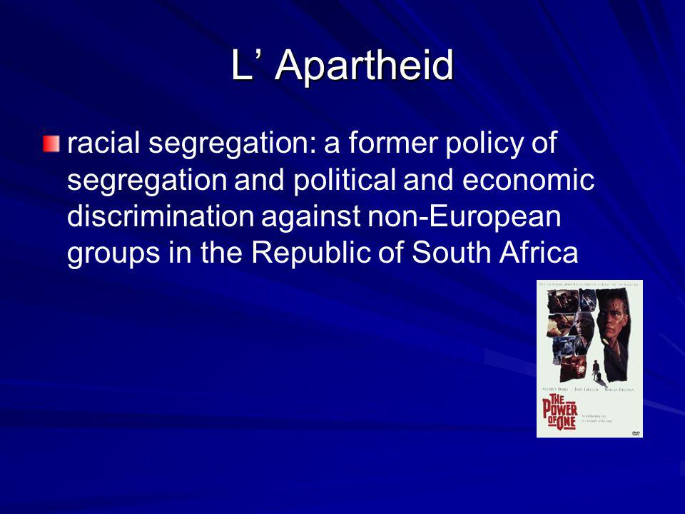 L Apartheid racial segregation: a former policy of segregation and political and economic discrimination against non-European groups in the Republic of South Africa