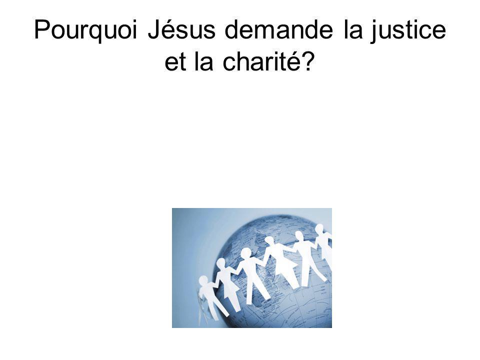 Pourquoi Jésus demande la justice et la charité