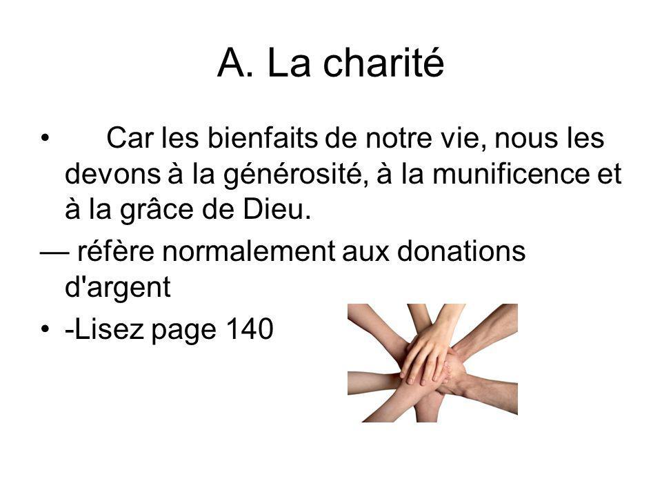 A. La charité Car les bienfaits de notre vie, nous les devons à la générosité, à la munificence et à la grâce de Dieu. réfère normalement aux donation