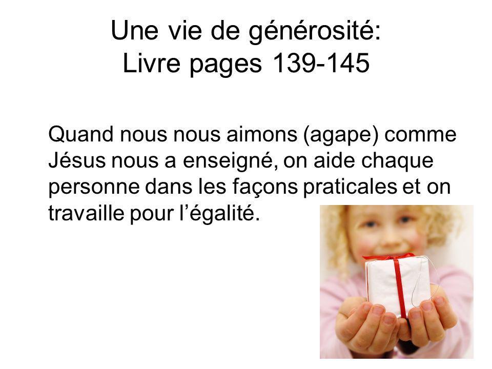 Une vie de générosité: Livre pages 139-145 Quand nous nous aimons (agape) comme Jésus nous a enseigné, on aide chaque personne dans les façons praticales et on travaille pour légalité.