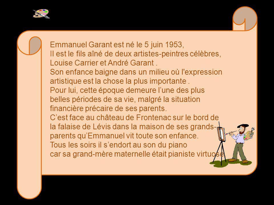 Emmanuel Garant est né le 5 juin 1953, Il est le fils aîné de deux artistes-peintres célèbres, Louise Carrier et André Garant.