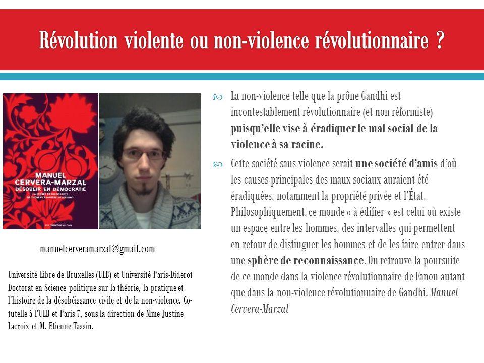 La non-violence telle que la prône Gandhi est incontestablement révolutionnaire (et non réformiste) puisquelle vise à éradiquer le mal social de la violence à sa racine.