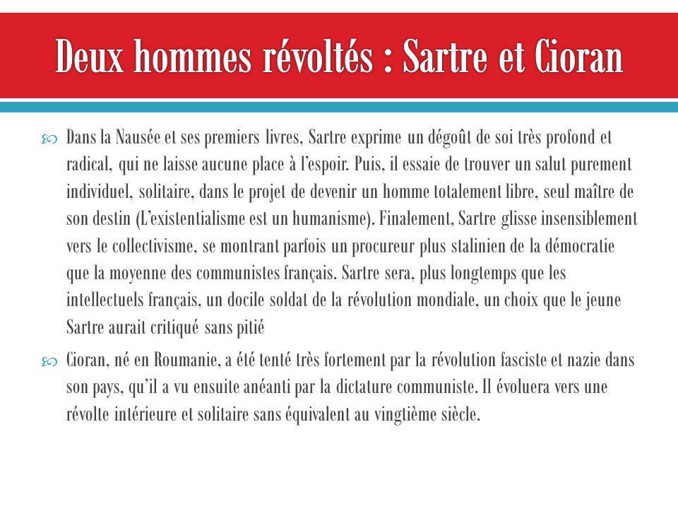 Dans la Nausée et ses premiers livres, Sartre exprime un dégoût de soi très profond et radical, qui ne laisse aucune place à lespoir.