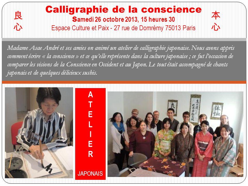 Calligraphie de la conscience S amedi 26 octobre 2013, 15 heures 30 Espace Culture et Paix - 27 rue de Domrémy 75013 Paris Madame Asae André et ses am