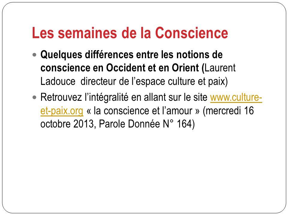 Quelques différences entre les notions de conscience en Occident et en Orient ( Laurent Ladouce directeur de lespace culture et paix) Retrouvez lintég