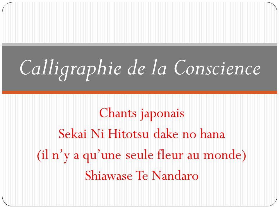 Chants japonais Sekai Ni Hitotsu dake no hana (il ny a quune seule fleur au monde) Shiawase Te Nandaro Calligraphie de la Conscience