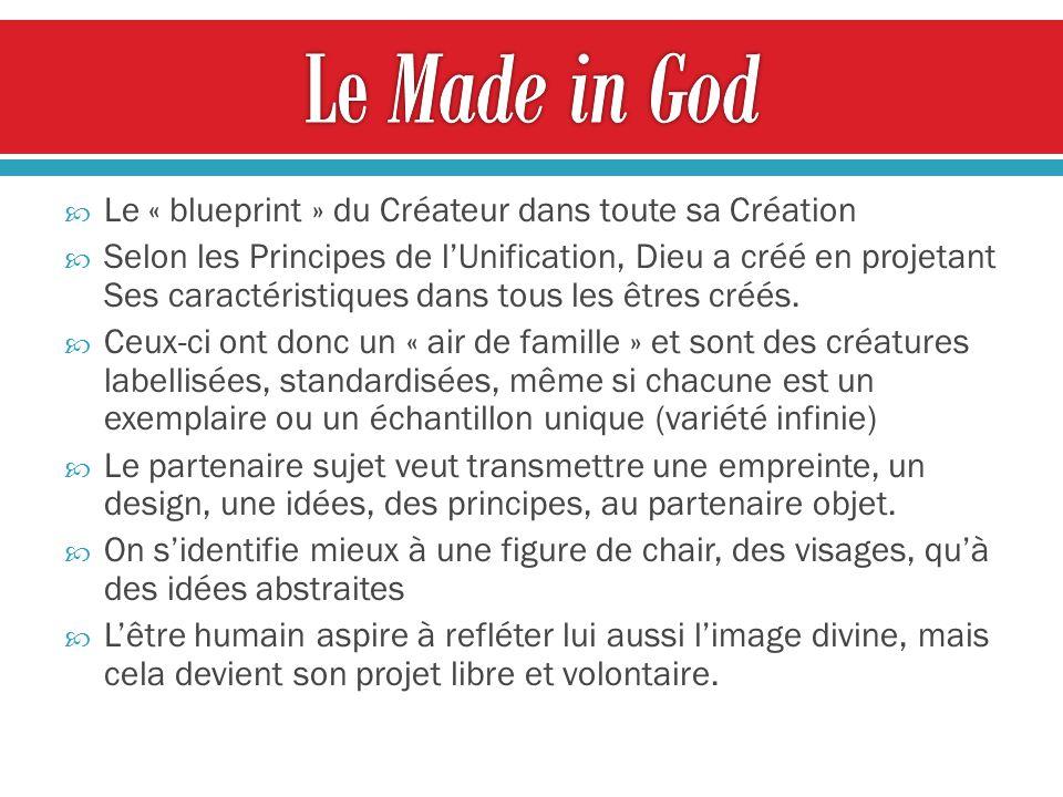 Le « blueprint » du Créateur dans toute sa Création Selon les Principes de lUnification, Dieu a créé en projetant Ses caractéristiques dans tous les êtres créés.