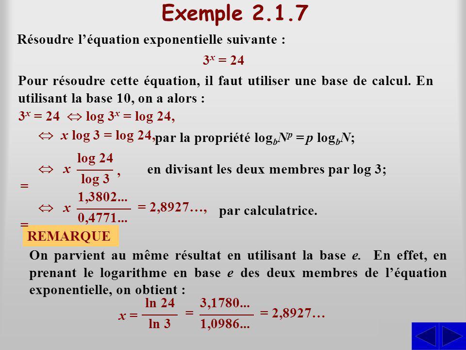 Exemple 2.1.7 Résoudre léquation exponentielle suivante : S Pour résoudre cette équation, il faut utiliser une base de calcul. En utilisant la base 10