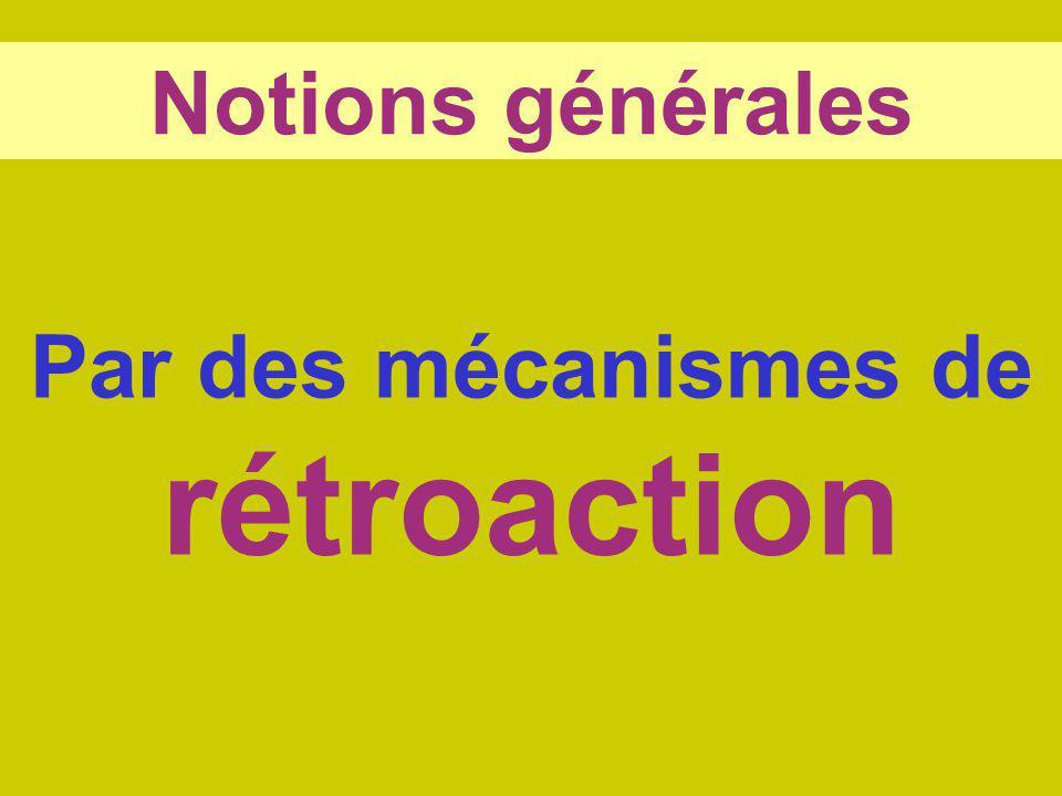Notions générales Par des mécanismes de rétroaction