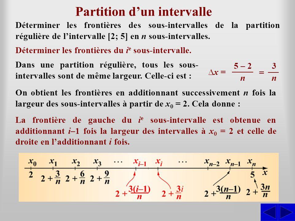 Partition dun intervalle Déterminer les frontières des sous-intervalles de la partition régulière de lintervalle [2; 5] en n sous-intervalles. Dans un