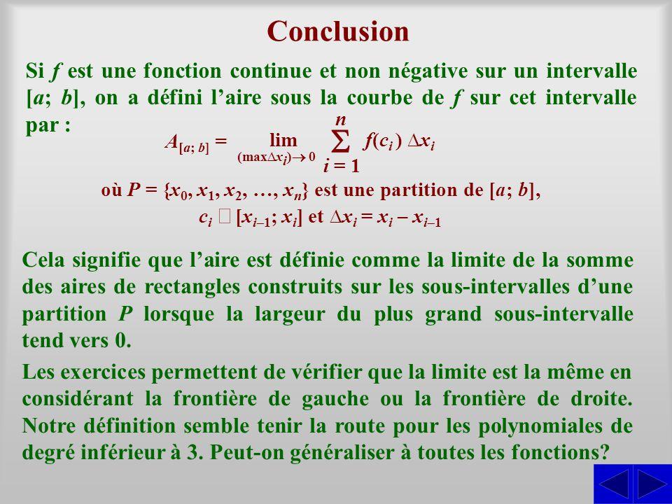 Si f est une fonction continue et non négative sur un intervalle [a; b], on a défini laire sous la courbe de f sur cet intervalle par : Cela signifie