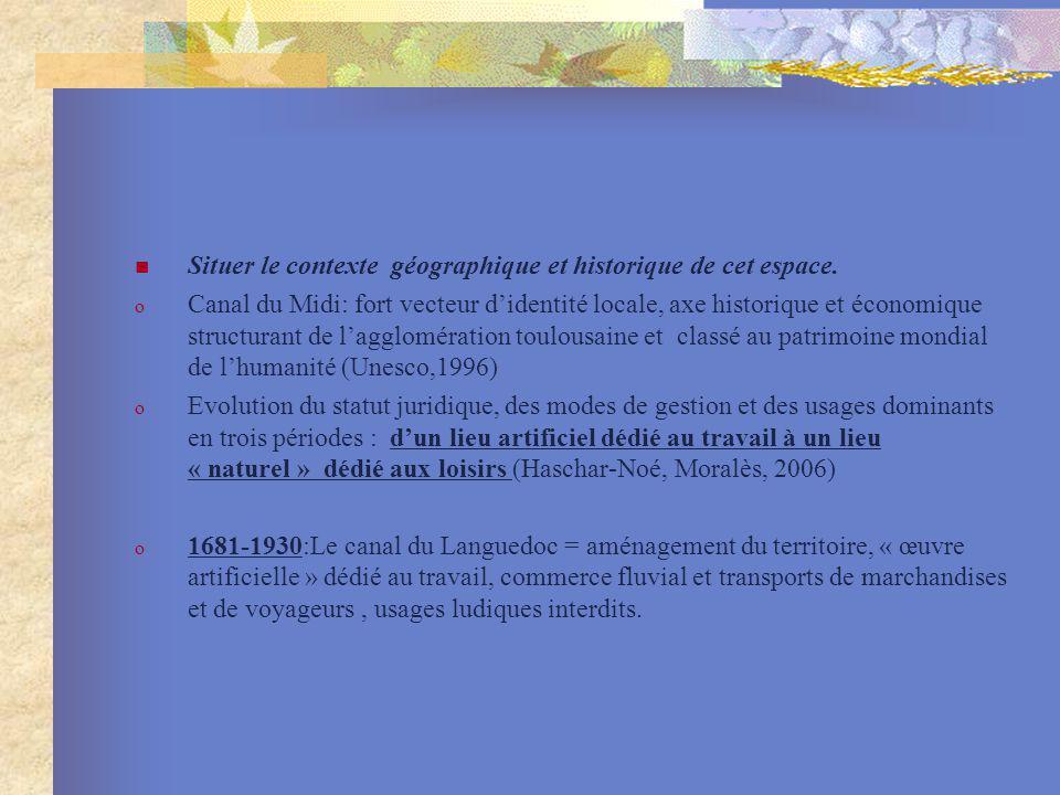 Situer le contexte géographique et historique de cet espace. o Canal du Midi: fort vecteur didentité locale, axe historique et économique structurant