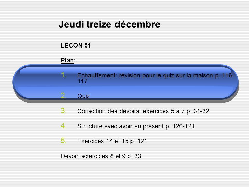 Jeudi treize décembre LECON 51 Plan: 1.Echauffement: révision pour le quiz sur la maison p.