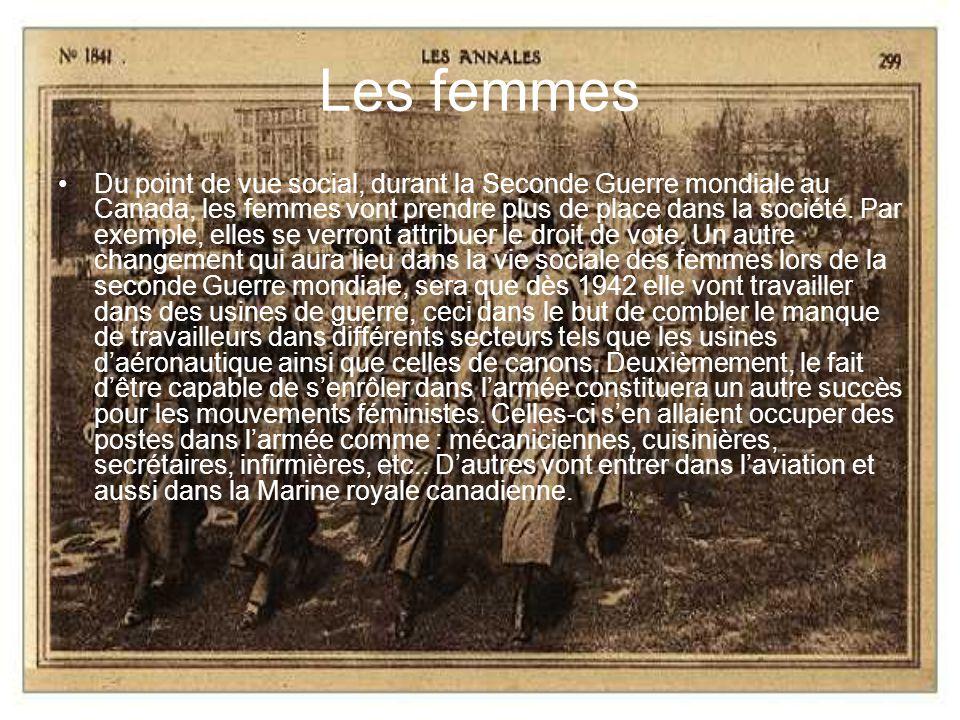 Les femmes Du point de vue social, durant la Seconde Guerre mondiale au Canada, les femmes vont prendre plus de place dans la société. Par exemple, el