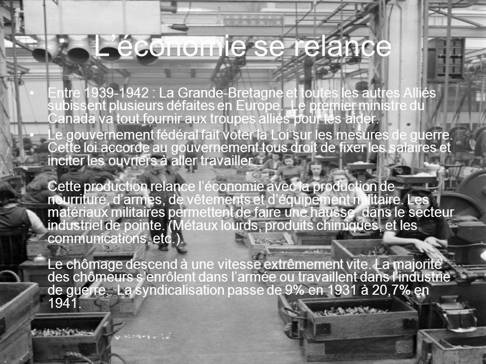 Léconomie se relance Entre 1939-1942 : La Grande-Bretagne et toutes les autres Alliés subissent plusieurs défaites en Europe. Le premier ministre du C