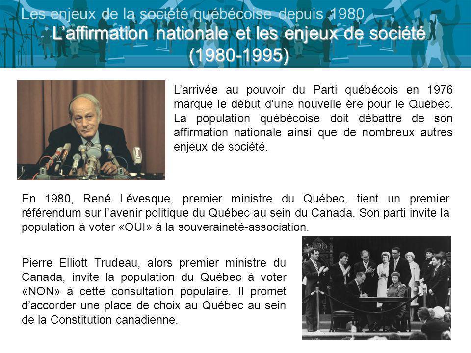 Laffirmation nationale et les enjeux de société (1980-1995) Les enjeux de la société québécoise depuis 1980 Larrivée au pouvoir du Parti québécois en 1976 marque le début dune nouvelle ère pour le Québec.