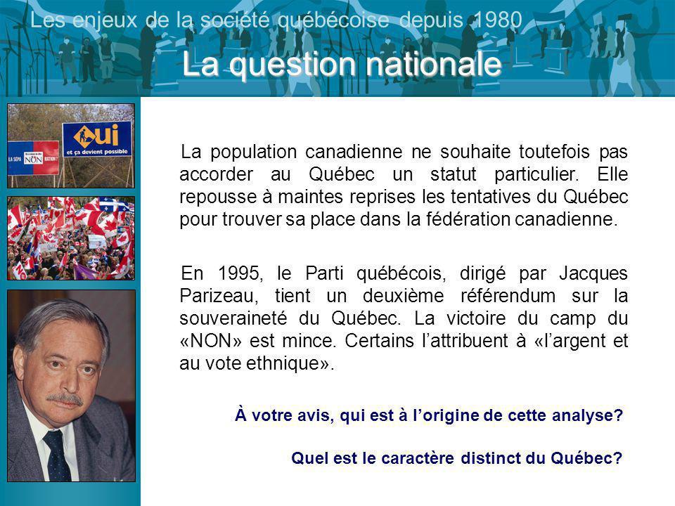 La question nationale Les enjeux de la société québécoise depuis 1980 La population canadienne ne souhaite toutefois pas accorder au Québec un statut particulier.