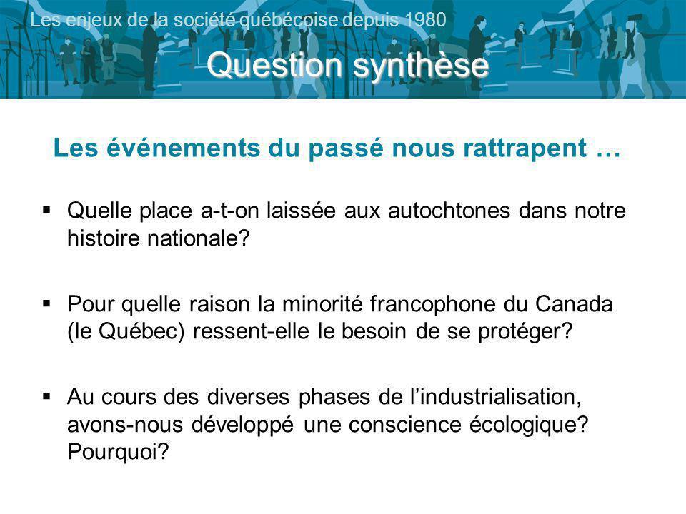 Question synthèse Les enjeux de la société québécoise depuis 1980 Quelle place a-t-on laissée aux autochtones dans notre histoire nationale.