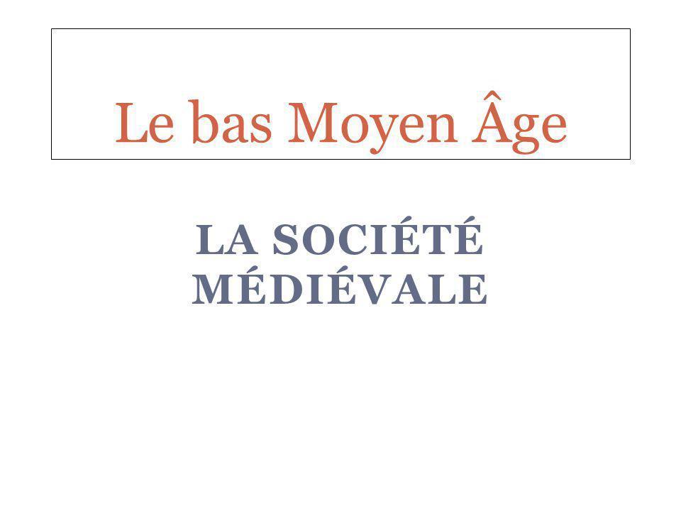 LA SOCIÉTÉ MÉDIÉVALE Le bas Moyen Âge