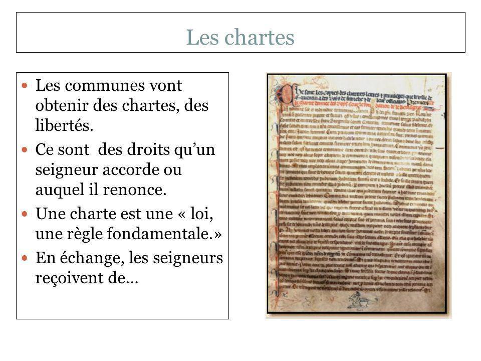 Les chartes Les communes vont obtenir des chartes, des libertés. Ce sont des droits quun seigneur accorde ou auquel il renonce. Une charte est une « l