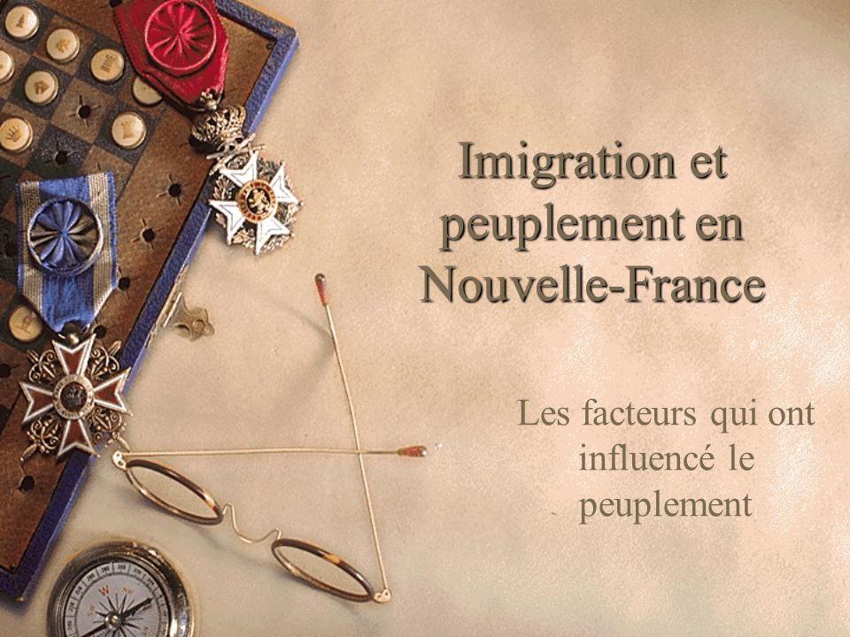 Imigration et peuplement en Nouvelle-France Les facteurs qui ont influencé le peuplement
