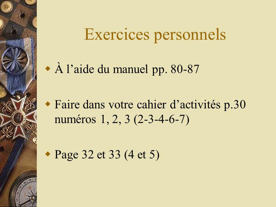 Exercices personnels À laide du manuel pp. 80-87 Faire dans votre cahier dactivités p.30 numéros 1, 2, 3 (2-3-4-6-7) Page 32 et 33 (4 et 5)