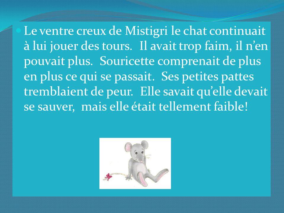 Le ventre creux de Mistigri le chat continuait à lui jouer des tours.