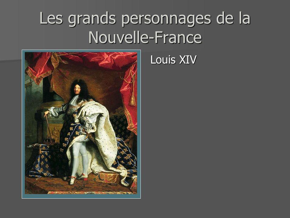 Les grands personnages de la Nouvelle-France Louis XIV