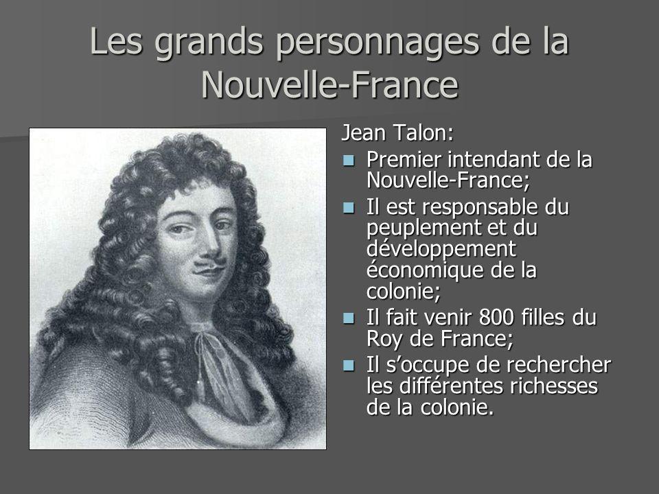 Les grands personnages de la Nouvelle-France Jean Talon: Premier intendant de la Nouvelle-France; Premier intendant de la Nouvelle-France; Il est resp