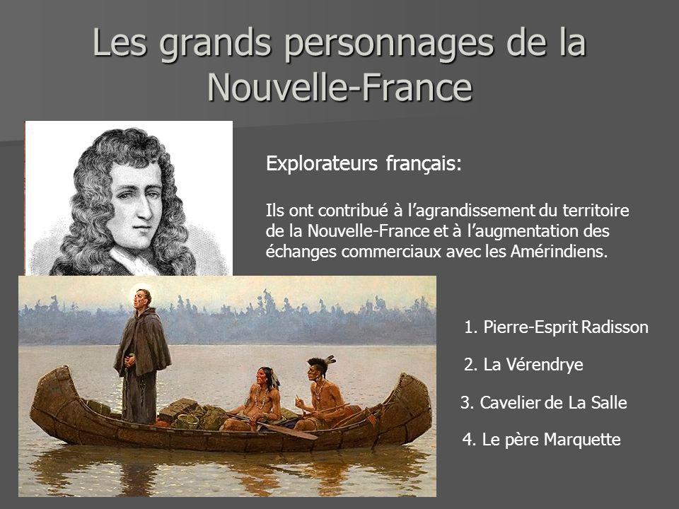 Les grands personnages de la Nouvelle-France Explorateurs français: Ils ont contribué à lagrandissement du territoire de la Nouvelle-France et à laugm