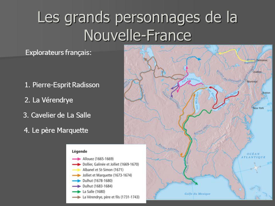 Les grands personnages de la Nouvelle-France Explorateurs français: 1. Pierre-Esprit Radisson 2. La Vérendrye 3. Cavelier de La Salle 4. Le père Marqu