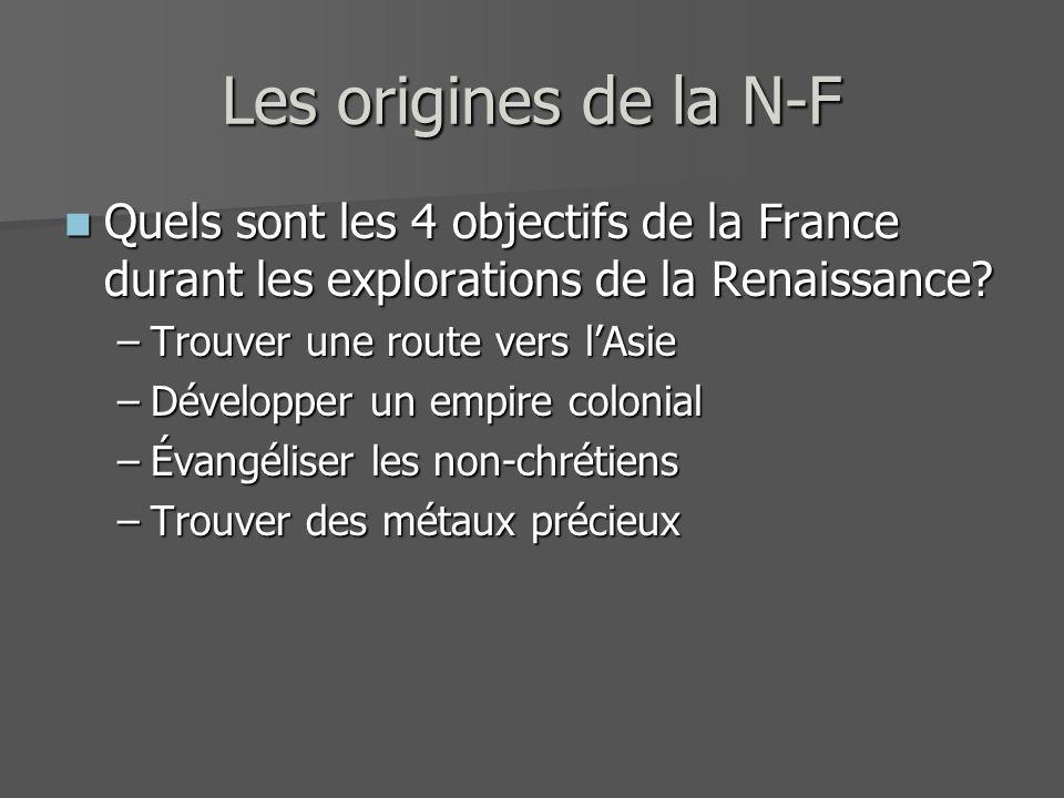 Les origines de la N-F Quels sont les 4 objectifs de la France durant les explorations de la Renaissance? Quels sont les 4 objectifs de la France dura