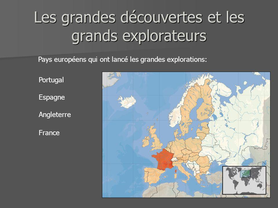 Les grandes découvertes et les grands explorateurs Portugal Espagne Angleterre France Pays européens qui ont lancé les grandes explorations:
