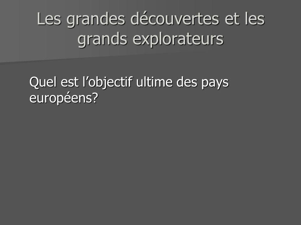 Les grandes découvertes et les grands explorateurs Quel est lobjectif ultime des pays européens?