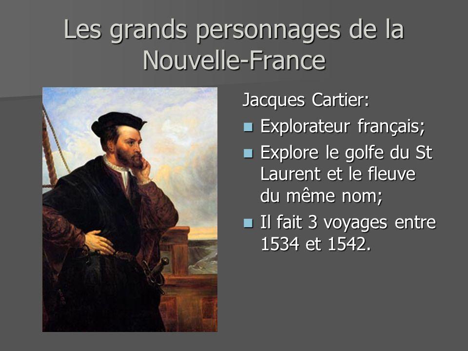 Les grands personnages de la Nouvelle-France Jacques Cartier: Explorateur français; Explorateur français; Explore le golfe du St Laurent et le fleuve