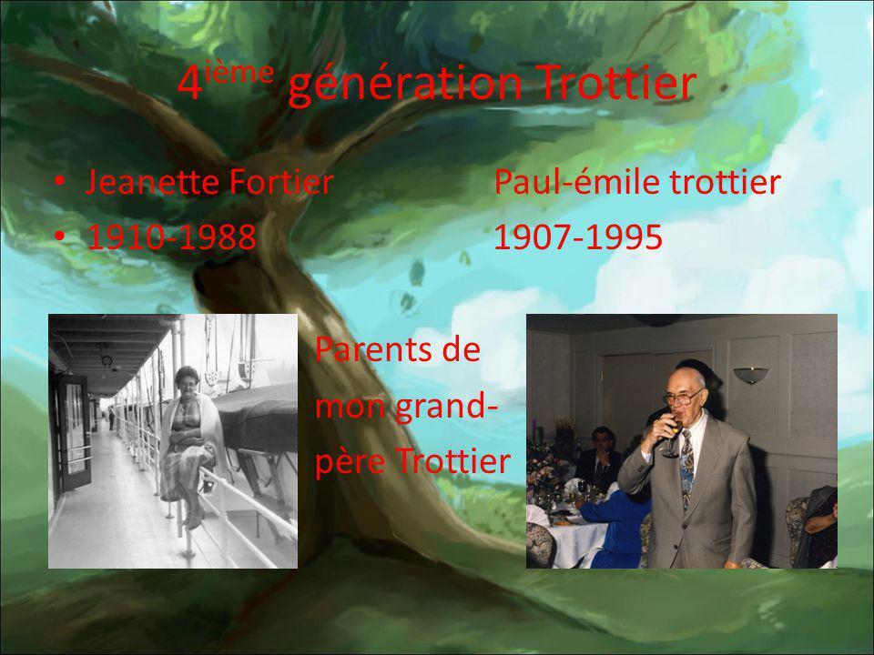 4 ième génération Trottier Jeanette Fortier Paul-émile trottier 1910-1988 1907-1995 Parents de mon grand- père Trottier