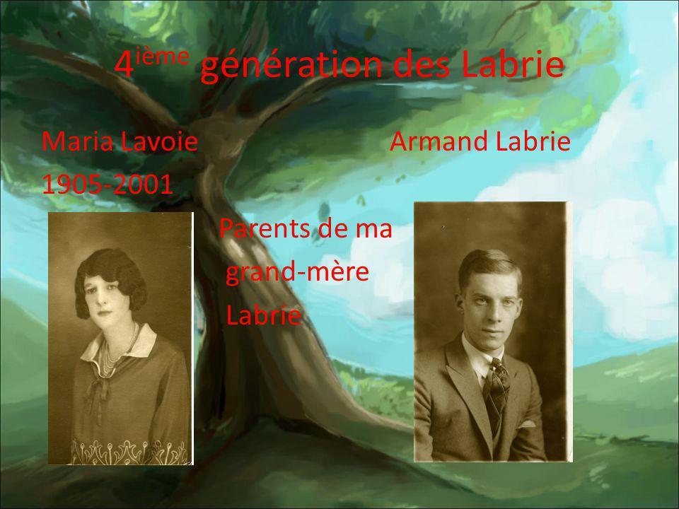 4 ième génération des Labrie Maria Lavoie Armand Labrie 1905-2001 Parents de ma grand-mère Labrie