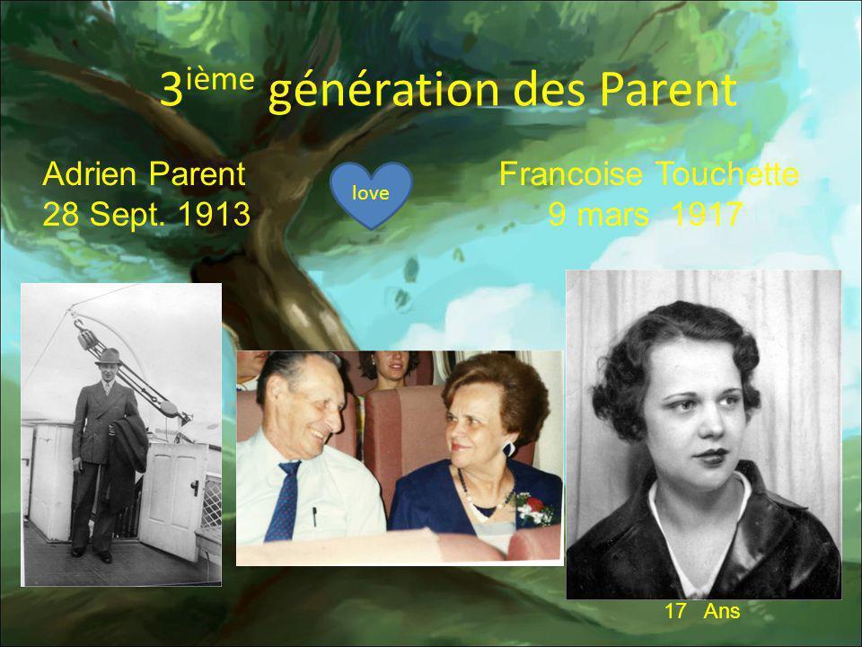 3 ième génération des Parent Adrien Parent Francoise Touchette 28 Sept. 1913 9 mars 1917 love 17 Ans