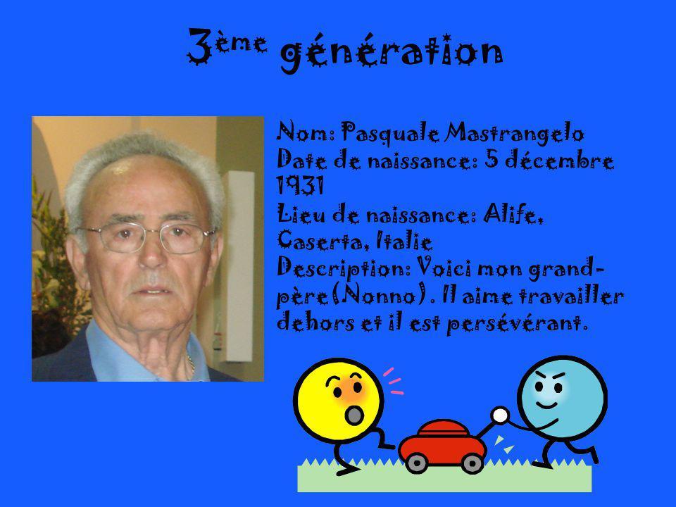 3 ème génération Nom: Pasquale Mastrangelo Date de naissance: 5 décembre 1931 Lieu de naissance: Alife, Caserta, Italie Description: Voici mon grand- père(Nonno).