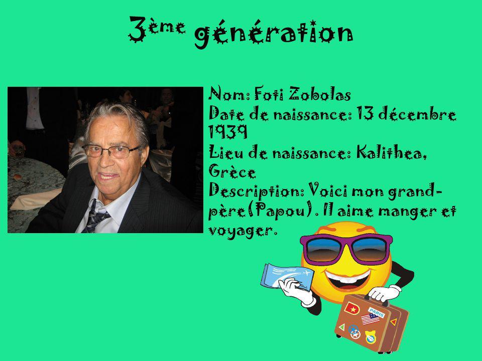 3 ème génération Nom: Foti Zobolas Date de naissance: 13 décembre 1939 Lieu de naissance: Kalithea, Grèce Description: Voici mon grand- père(Papou).
