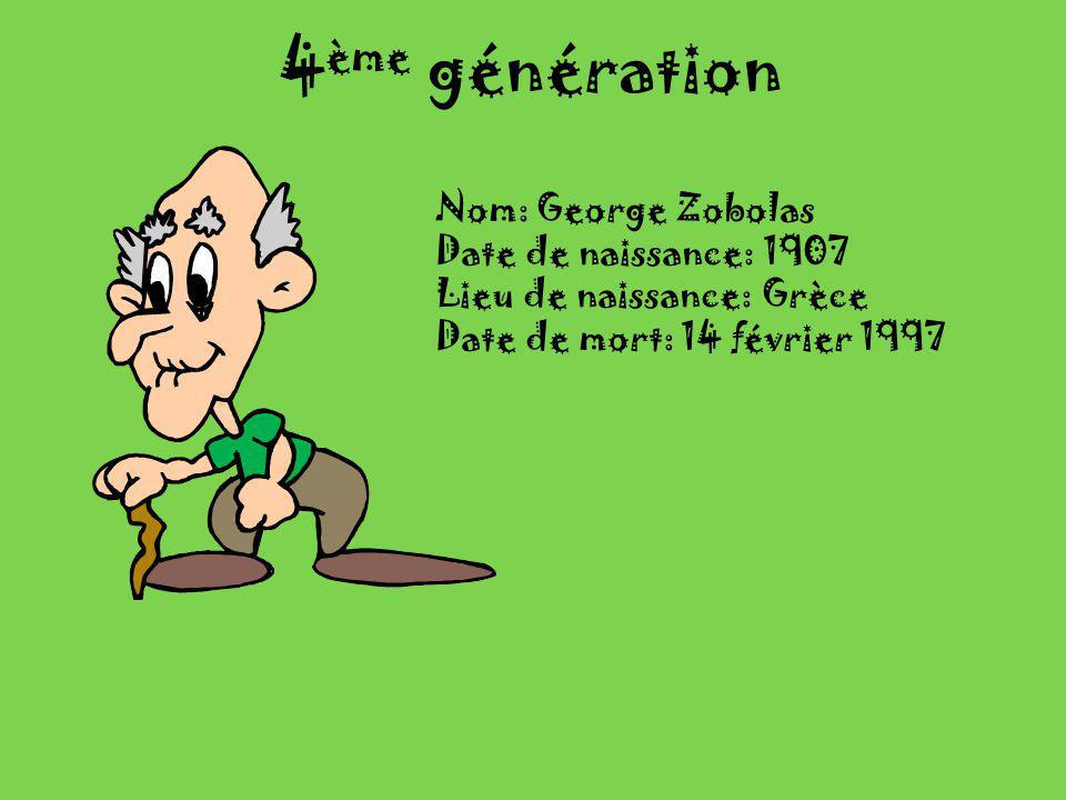 4 ème génération Nom: George Zobolas Date de naissance: 1907 Lieu de naissance: Grèce Date de mort: 14 février 1997