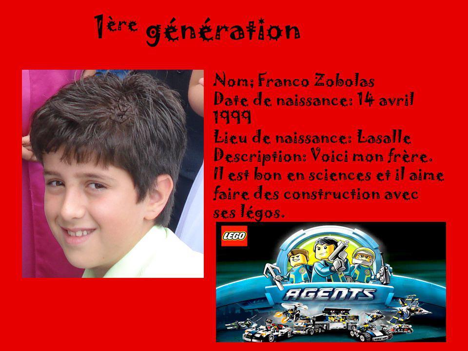 1 ère génération Nom; Franco Zobolas Date de naissance: 14 avril 1999 Lieu de naissance: Lasalle Description: Voici mon frère.