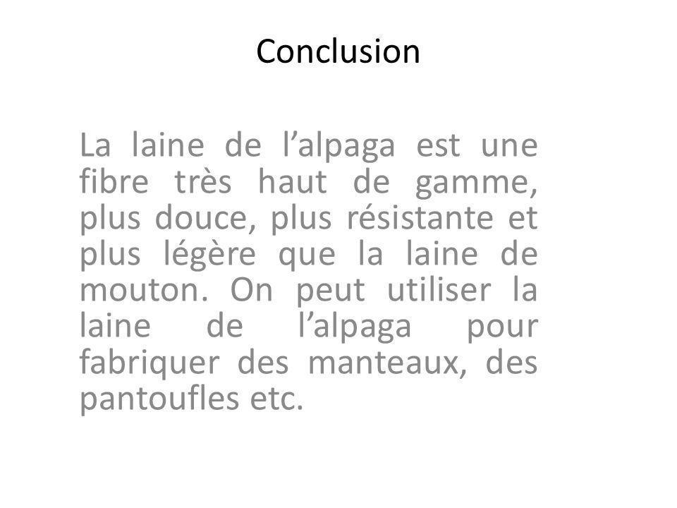 Conclusion La laine de lalpaga est une fibre très haut de gamme, plus douce, plus résistante et plus légère que la laine de mouton. On peut utiliser l