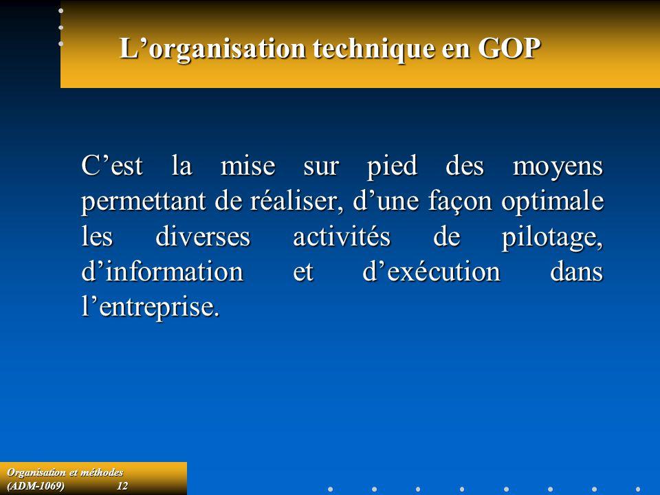 Organisation et méthodes (ADM-1069) 12 Lorganisation technique en GOP Cest la mise sur pied des moyens permettant de réaliser, dune façon optimale les