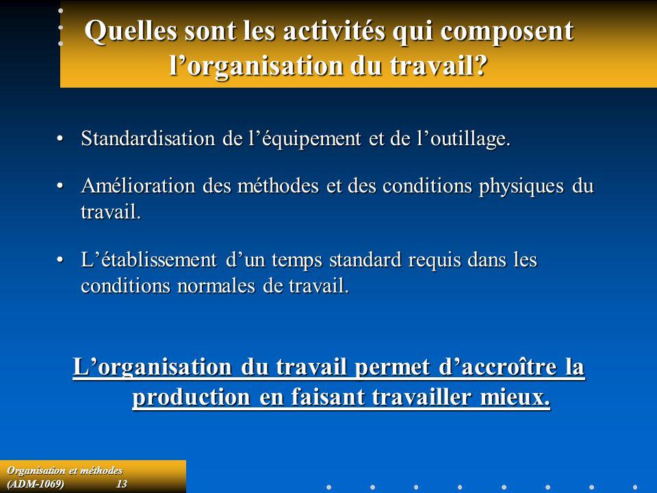 Organisation et méthodes (ADM-1069) 13 Quelles sont les activités qui composent lorganisation du travail? Standardisation de léquipement et de loutill